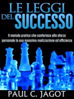 Le Leggi del Successo: Il Metodo pratico che conferisce allo sforzo personale la sua massima realizzazione ed efficienza