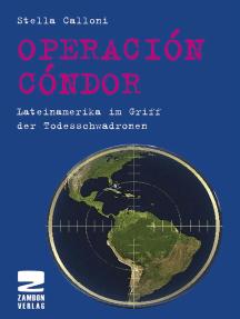 Operación Cóndor: Lateinamerika im Griff der Todesschwadronen