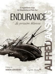 Endurance: La prisión blanca: El legendario viaje de Shackleton al Polo Sur