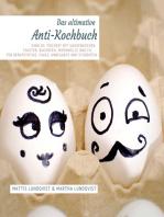 """Das ultimative Anti-Kochbuch - Sinnlos """"kochen"""" mit Wasserkocher, Toaster, Backofen, Mikrowelle und Co."""