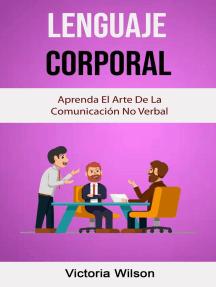 Lenguaje Corporal: Aprenda El Arte De La Comunicación No Verbal