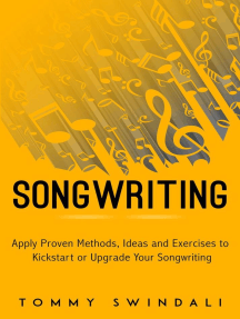 Songwriting : Apply Proven Methods, Ideas and Exercises to Kickstart or Upgrade Your Songwriting