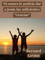 """Tú nunca le podrás dar a Jesús las suficientes """"Gracias"""""""