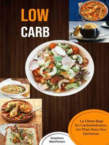 Low Carb: La Dieta Baja En Carbohidratos. Un Plan Para Dos Semanas