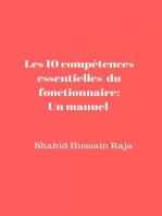 Les 10 compétences essentielles du fonctionnaire: Un manuel proposé par Shahid Hussain Raja
