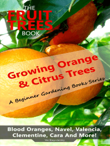 The Fruit Trees Book: Growing Orange & Citrus Trees - Blood Oranges, Navel, Valencia, Clementine, Cara And More: DIY Planting, Irrigation, Fertilizing, Pest Prevention, Leaf Sampling & Soil Analysis