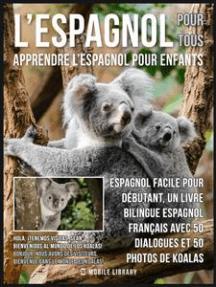 L'Espagnol Pour Tous - Apprendre L'Espagnol Pour Enfants: Espagnol facile pour débutant, un livre bilingue espagnol français avec 50 dialogues et 50 photos de Koalas!