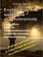 Enchevêtrement quantique et synchronicité. Champs de force. Non-localité. Perceptions extrasensorielles. Les propriétés surprenantes de la physique quantique.