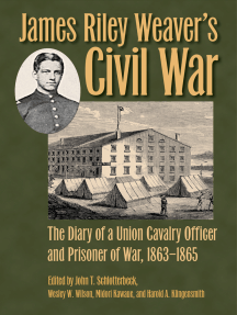 James Riley Weaver's Civil War: The Diary of a Union Cavalry Officer and Prisoner of War, 1863–1865