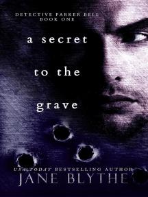 A Secret to the Grave: Detective Parker  Bell, #1