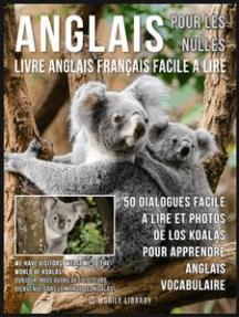 Anglais Pour Les Nulles - Livre Anglais Français Facile A Lire: 50 dialogues facile a lire et photos de los Koalas pour apprendre anglais vocabulaire