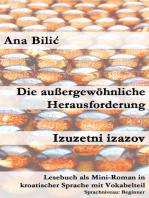 Die außergewöhnliche Herausforderung/Izuzetni izazov (Lesebuch als Mini-Roman in kroatischer Sprache mit Vokabelteil, A1 - A2, Beginner)