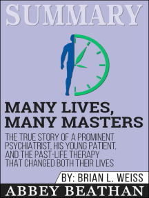 Summary of Many Lives, Many Masters: The True Story of a Prominent Psychiatrist, His Young Patient, and the Past-Life Therapy That Changed Both Their Lives by Brian L. Weiss