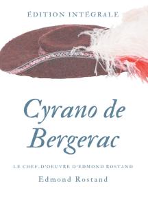 Cyrano de Bergerac: Le chef-d'oeuvre d'Edmond Rostand en texte intégral
