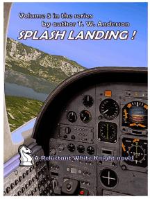 A Reluctant White Knight: Volume 5 Splash Landing !