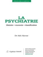 La Psychiatrie: Histoire • courants • classification