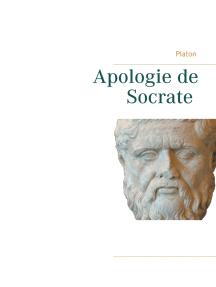 Apologie de Socrate: La mort de Socrate et le sens de la philosophie par Platon