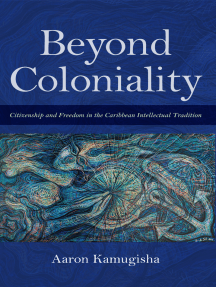 Beyond Coloniality: Citizenship and Freedom in the Caribbean Intellectual Tradition