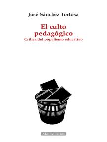 El culto pedagógico: Crítica del populismo educativo