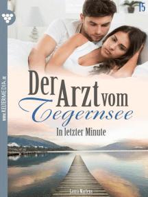 Der Arzt vom Tegernsee 15 – Arztroman: In letzter Minute