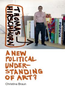Thomas Hirschhorn: A New Political Understanding of Art?
