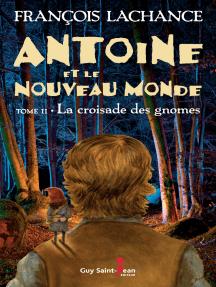 Antoine et le Nouveau Monde, tome 2: La croisade des gnomes