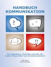 Handbuch Kommunikation: Für Ingenieure, Techniker und alle, die andere Dinge lieber tun als kommunizieren