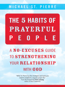 The 5 Habits of Prayerful People: A No-Excuses Guide to Strengthening Your Relationship with God