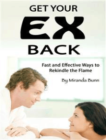 Get Your Ex Back: Fast and Effective Ways to Rekindle the Flame