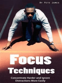 Focus: Concentrate Harder and Ignore Distractions More Easily