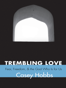 Trembling Love: Fear, Freedom, and the God Who Is for Us