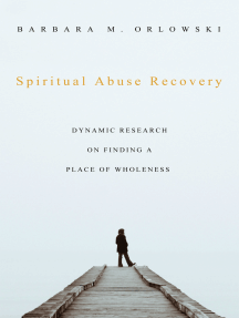 Spiritual Abuse Recovery: Dynamic Research on Finding a Place of Wholeness