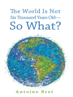 The World Is Not Six Thousand Years Old—So What?