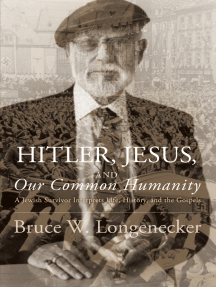 Hitler, Jesus, and Our Common Humanity: A Jewish Survivor Interprets Life, History, and the Gospels