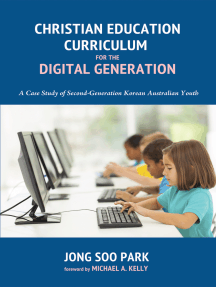 Christian Education Curriculum for the Digital Generation: A Case Study of Second-Generation Korean Australian Youth