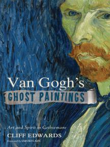 Van Gogh's Ghost Paintings: Art and Spirit in Gethsemane