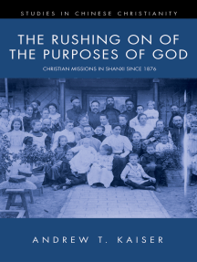 The Rushing on of the Purposes of God: Christian Missions in Shanxi since 1876
