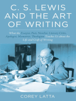 C. S. Lewis and the Art of Writing: What the Essayist, Poet, Novelist, Literary Critic, Apologist, Memoirist, Theologian Teaches Us about the Life and Craft of Writing.