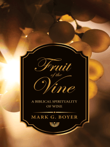 Fruit of the Vine: A Biblical Spirituality of Wine