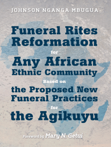 Funeral Rites Reformation for Any African Ethnic Community Based on the Proposed New Funeral Practices for the Agikuyu