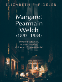 Margaret Pearmain Welch (1893–1984): Proper Bostonian, Activist, Pacifist, Reformer, Preservationist