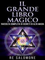 Il Grande Libro Magico: Una raccolta completa dei più completi segreti di Alta Magia, 105 tavole di talismani, pentacoli, figure magiche e caratteri cabalistici