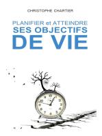 Planifier et atteindre ses objectifs de vie