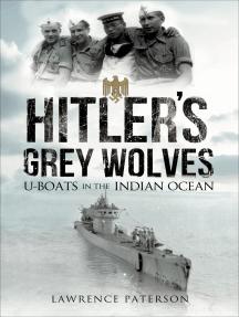 Hitler's Grey Wolves: U-Boats in the Indian Ocean