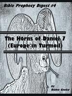 The Horns of Daniel 7 (Europe in Turmoil) Bible Prophecy Digest #4