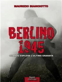 Berlino 1945: Quando esplose l'ultima granata.