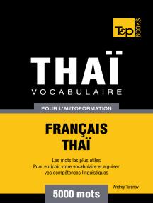 Vocabulaire Français-Thaï pour l'autoformation: 5000 Mots