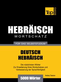 Wortschatz Deutsch-Hebräisch für das Selbststudium: 5000 Wörter