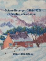 Octave Bélanger (1886-1972), un peintre, une époque