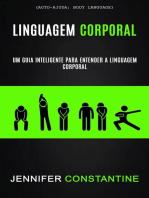 Linguagem Corporal: Um Guia Inteligente Para Entender a Linguagem Corporal (Auto-ajuda: Body Language): Linguagem Corporal